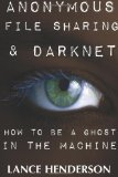 Anonymous File Sharing & Darknet - How to be a Ghost in the Machine on Amazon