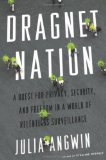 Dragnet Nation: A Quest for Privacy, Security, and Freedom in a World of Relentless Surveillance on Amazon